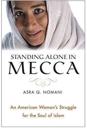 Standing Alone in Mecca: An American Woman's Struggle for the Soul of Islam 9780060571443