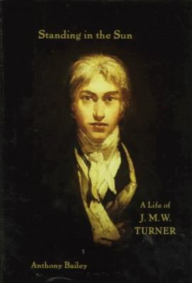 Standing in the Sun: A Life of J. M. W. Turner