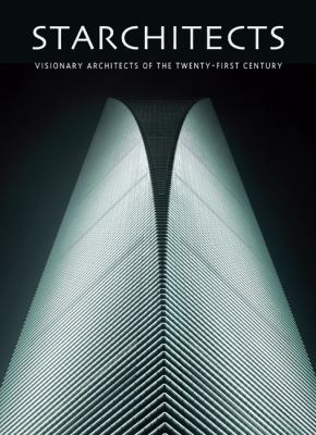 Starchitects: Visionary Architects of the Twenty-First Century 9780061968778