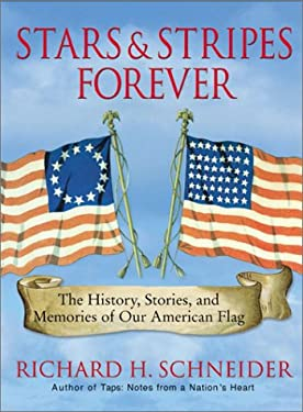 Stars & Stripes Forever: The History, Stories, and Memories of Our American Flag