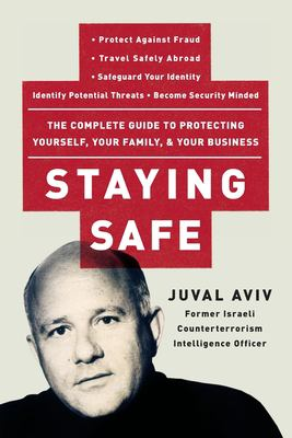 Staying Safe: The Complete Guide to Protecting Yourself, Your Family, and Your Business 9780060735203