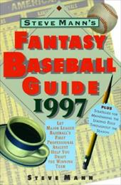 Steve Mann's Fantasy Baseball Guide 1997: Let Major League Baseball's First Professional Analyst Help You Draft the Winning Team 223091
