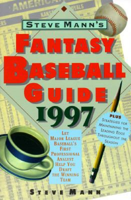 Steve Mann's Fantasy Baseball Guide 1997: Let Major League Baseball's First Professional Analyst Help You Draft the Winning Team