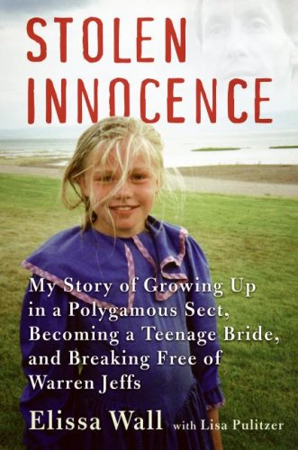 Stolen Innocence: My Story of Growing Up in a Polygamous Sect, Becoming a Teenage Bride, and Breaking Free of Warren Jeffs 9780061628016