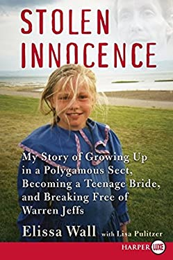 Stolen Innocence: My Story of Growing Up in a Polygamous Sect, Becoming a Teenage Bride, and Breaking Free of Warren Jeffs 9780061668371