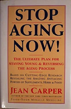 Stop Aging Now!: The Ultimate Plan for Staying Young and Reversing the Aging Process 9780060183554