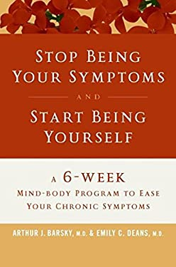 Stop Being Your Symptoms and Start Being Yourself: The 6-Week Mind-Body Program to Ease Your Chronic Symptoms 9780061121043