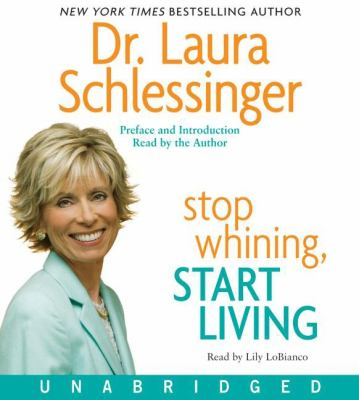 Stop Whining, Start Living: Turning Hurt Into Happiness