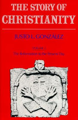 Story of Christianity: Volume 2: Volume Two: The Reformation to the Present Day