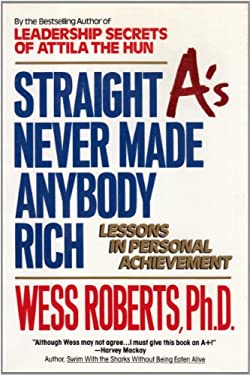 Straight A's Never Made Anybody Rich: Lessons in Personal Achievement