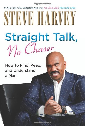 Straight Talk, No Chaser: How to Find, Keep, and Understand a Man 9780061728990