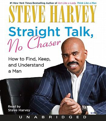 Straight Talk, No Chaser: How to Find, Keep, and Understand a Man 9780062006967