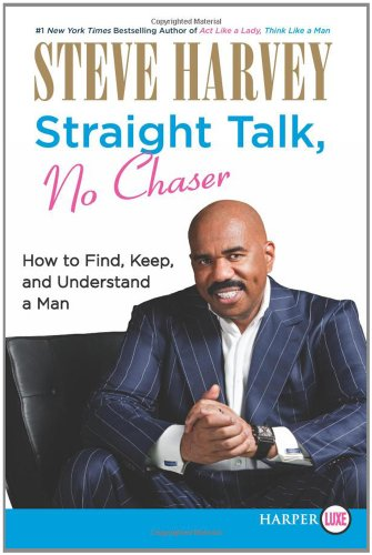 Straight Talk, No Chaser: How to Find, Keep, and Understand a Man 9780062002549