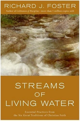 Streams of Living Water: Essential Practices from the Six Great Traditions of Christian Faith