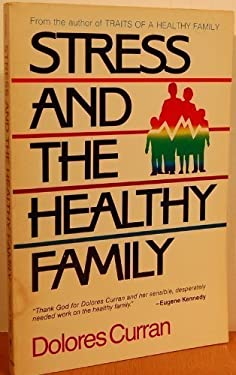 Stress and the Healthy Family: How Healthy Families Handle the Ten Most Common Stresses