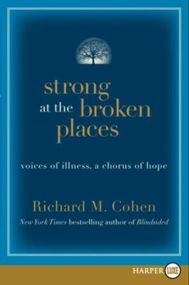 Strong at the Broken Places: Five Voices of Illness, a Chorus of Hope 9780061468834