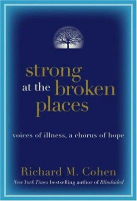 Strong at the Broken Places: Voices of Illness, a Chorus of Hope 9780060763114
