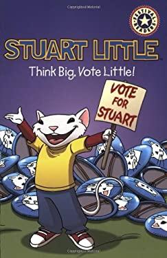 Stuart Little Think Big, Vote Little!