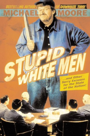 Stupid White Men: ...and Other Sorry Excuses for the State of the Nation! 9780060392451