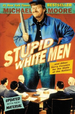 Stupid White Men: And Other Sorry Excuses for the State of the Nation! 9780060987268