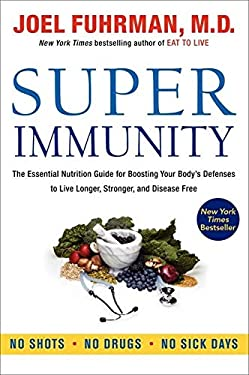 Super Immunity: The Essential Nutrition Guide for Boosting Your Body's Defenses to Live Longer, Stronger, and Disease Free 9780062080639