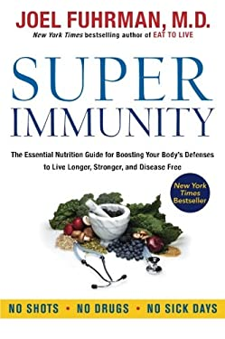 Super Immunity: The Essential Nutrition Guide for Boosting Your Body's Defenses to Live Longer, Stronger, and Disease Free 9780062080646