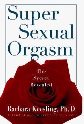 Super Sexual Orgasm: Discover the Ultimate Pleasure Spot: The Cul-de-Sac