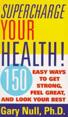 Supercharge Your Health!: 150 Easy Ways to Get Strong, Feel Great, and Look Your Best
