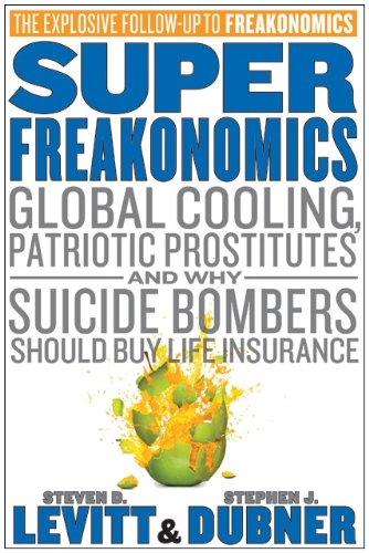 Superfreakonomics: Global Cooling, Patriotic Prostitutes, and Why Suicide Bombers Should Buy Life Insurance 9780060889579