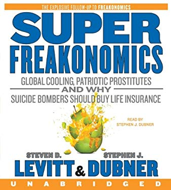 Superfreakonomics: Global Cooling, Patriotic Prostitutes and Why Suicide Bombers Should Buy Life Insurance 9780060889357