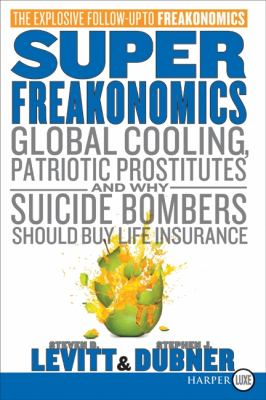 Superfreakonomics: Global Cooling, Patriotic Prostitutes, and Why Suicide Bombers Should Buy Life Insurance 9780061927577