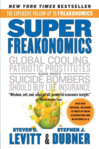 Superfreakonomics: A Rogue Economist Explores the Hidden Side of Everything 9780060889586