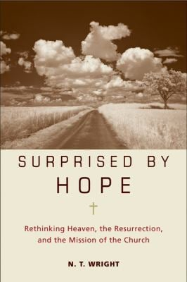 Surprised by Hope: Rethinking Heaven, the Resurrection, and the Mission of the Church 9780061551826