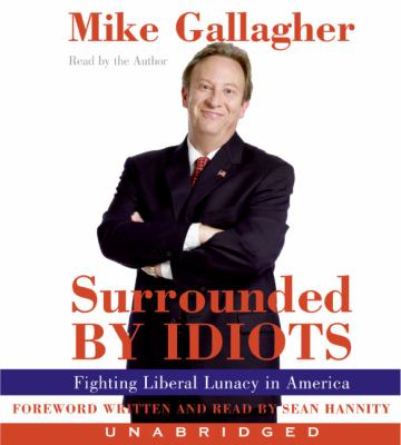 Surrounded by Idiots: Fighting Liberal Lunacy in America