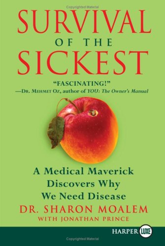Survival of the Sickest: A Medical Maverick Discovers Why We Need Disease 9780060889654