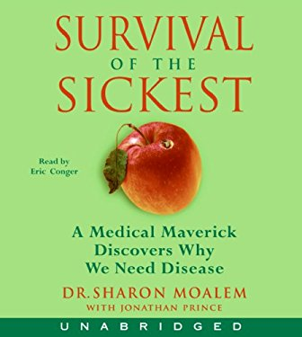 Survival of the Sickest: A Medical Maverick Discovers Why We Need Disease 9780061155765