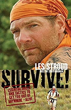 Survive!: Essential Skills and Tactics to Get You Out of Anywhere - Alive 9780061373510