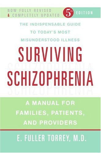 Surviving Schizophrenia: A Manual for Families, Patients, and Providers 9780060842598