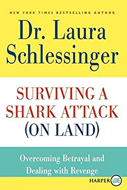 Surviving a Shark Attack (on Land): Overcoming Betrayal and Dealing with Revenge 9780062002464
