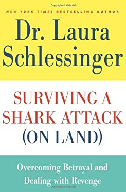 Surviving a Shark Attack (on Land): Overcoming Betrayal and Dealing with Revenge 9780061992124