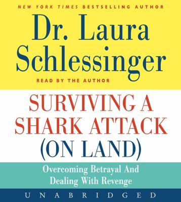 Surviving a Shark Attack (on Land): Overcoming Betrayal and Dealing with Revenge 9780062007070