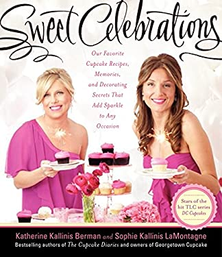 Sweet Celebrations: Our Favorite Cupcake Recipes, Memories, and Decorating Secrets That Add Sparkle to Any Occasion 9780062210364