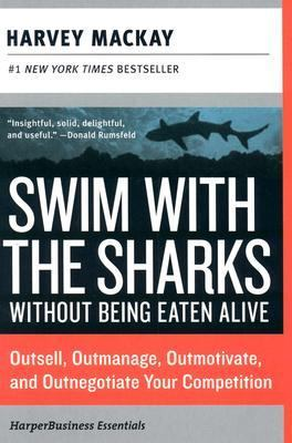 Swim with the Sharks Without Being Eaten Alive Rev Ed: Outsell, Outmanage, Outmotivate, and Outnegotiate Your Competition