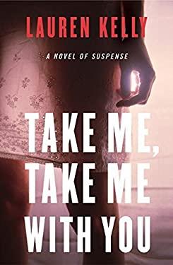 Take Me, Take Me with You: A Novel of Suspense