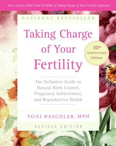Taking Charge of Your Fertility: The Definitive Guide to Natural Birth Control, Pregnancy Achievement, and Reproductive Health [With CDROM] 9780060881900