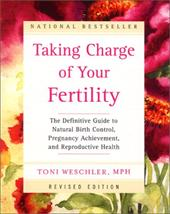 Taking Charge of Your Fertility (Revised Edition): The Definitive Guide to Natural Birth Control, Pregnancy Achievement, and Repro