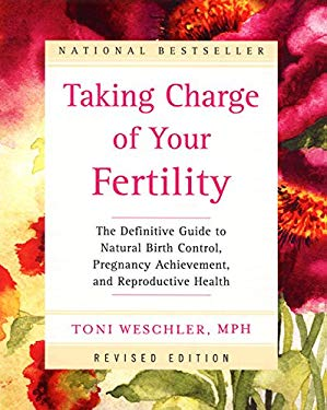 Taking Charge of Your Fertility Revised Edition: The Definitive Guide to Natural Birth Control and Pregnancy Achievement 9780060394066
