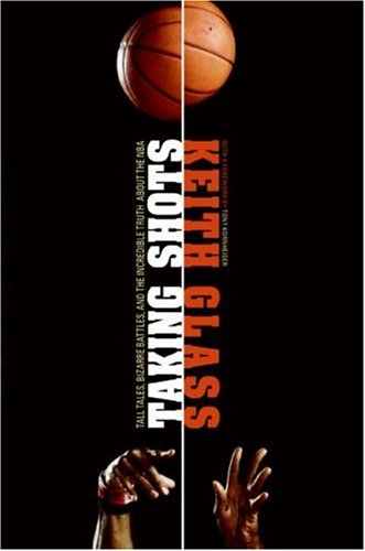 Taking Shots: Tall Tales, Bizarre Battles, and the Incredible Truth about the NBA 9780061231858