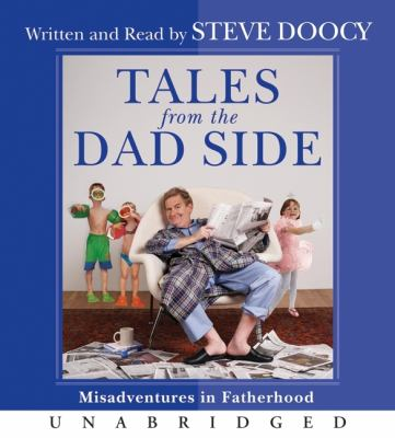 Tales from the Dad Side: Misadventures in Fatherhood 9780061661563