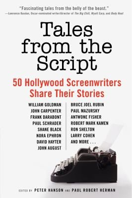 Tales from the Script: 50 Hollywood Screenwriters Share Their Stories 9780061855924